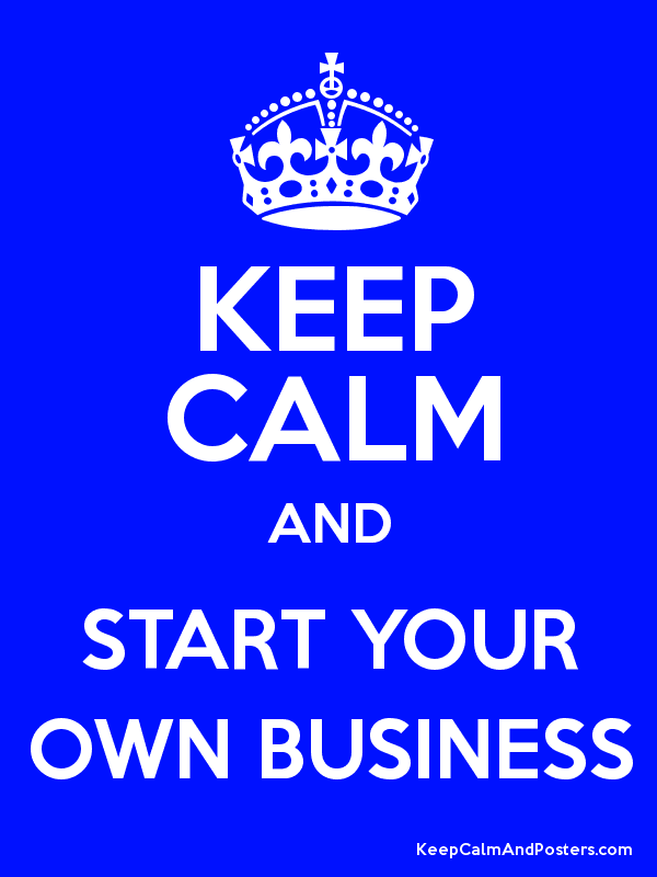 Keep calm and start your own business!